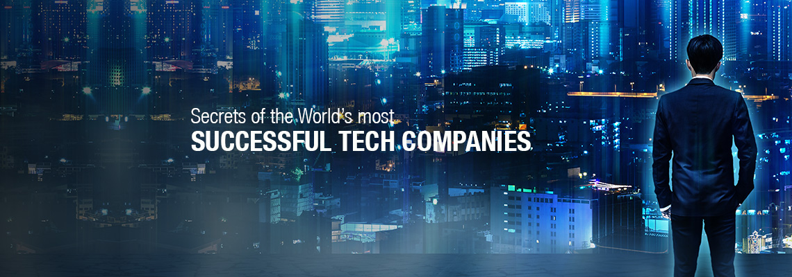 Secrets of the world's most successful Tech companies